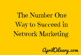 Number one way to succeed in network marketing